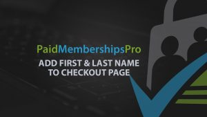 Demo of the Add First and Last Name to Checkout Add On for Paid Memberships Pro