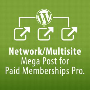 Network/Multisite Mega Post for Paid Membership Pro