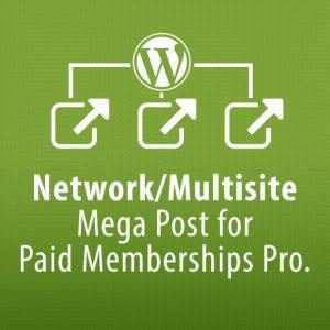Network/Multisite Mega Post for Paid Membership Pro