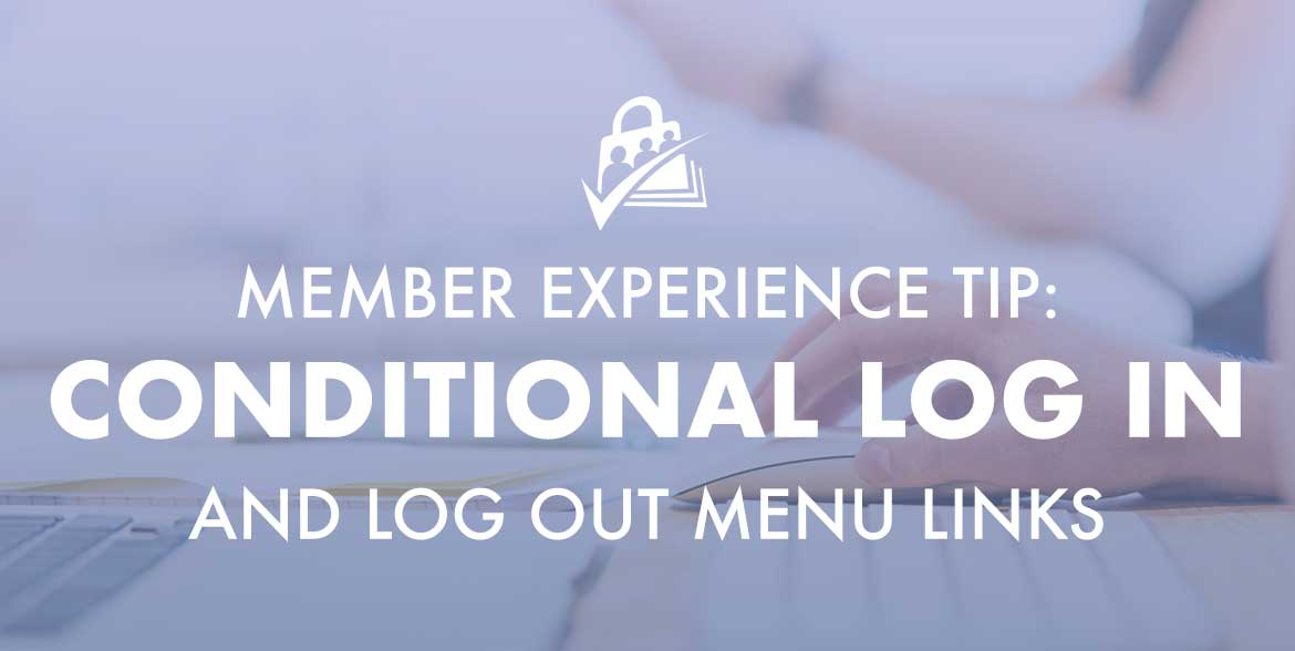 Member Experience Tip: Conditional Log In and Log Out Menu Links