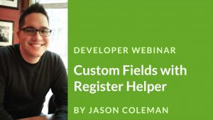 Cover image for the Custom Fields with Register Helper developer webinar by Jason Coleman