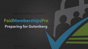 Preparing for Gutenberg: The Paid Memberships Pro Membership Account Page