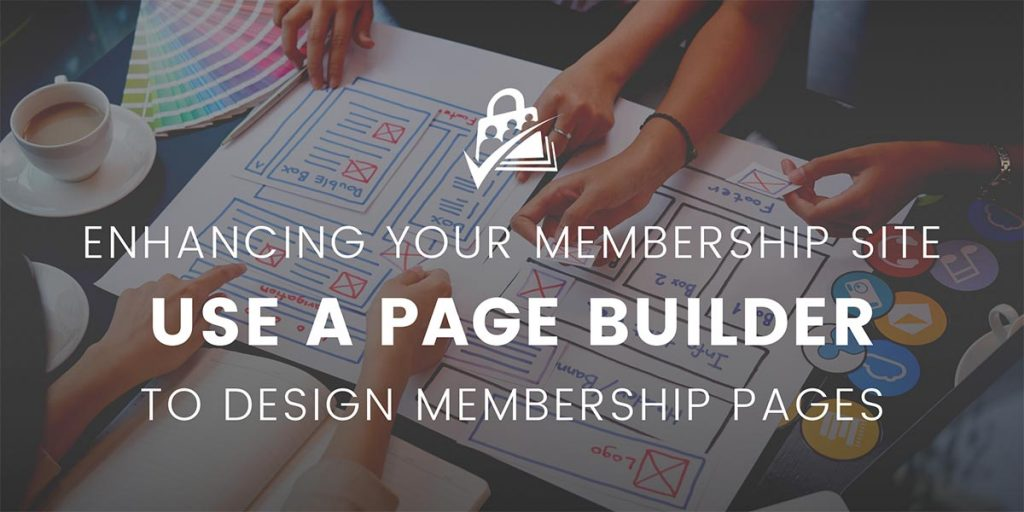 Banner graphic for post on Using Page Builders to Design Membership Pages