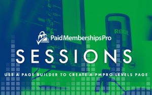 Webinar Banner for Using a Page Builder with Paid Memberships Pro