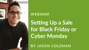 Webinar with Jason Coleman on Setting Up a Sale for Black Friday or Cyber Monday