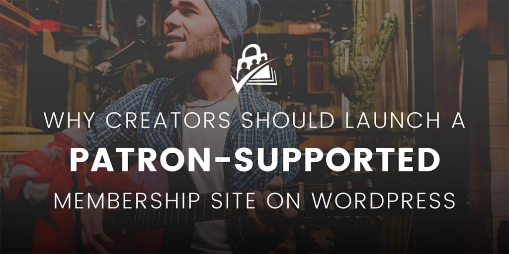 Banner for Why Creators Should Launch a Patron-Supported Membership Site on WordPress