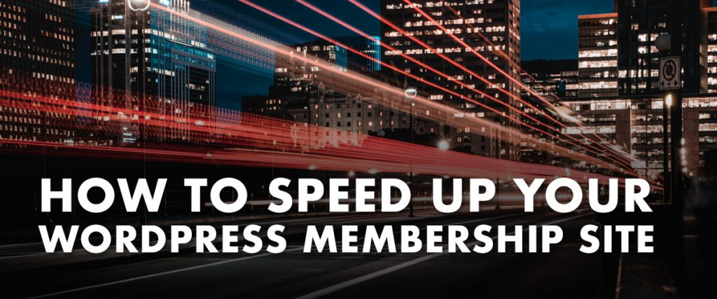 How to speed up your membership site