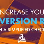 Simplify Checkout to help increase conversion rates