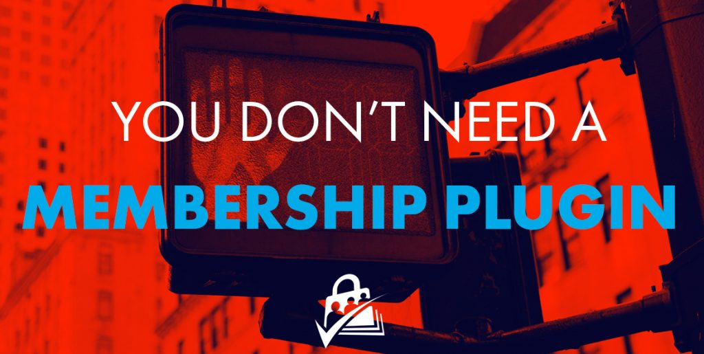 You don't need a membership plugin