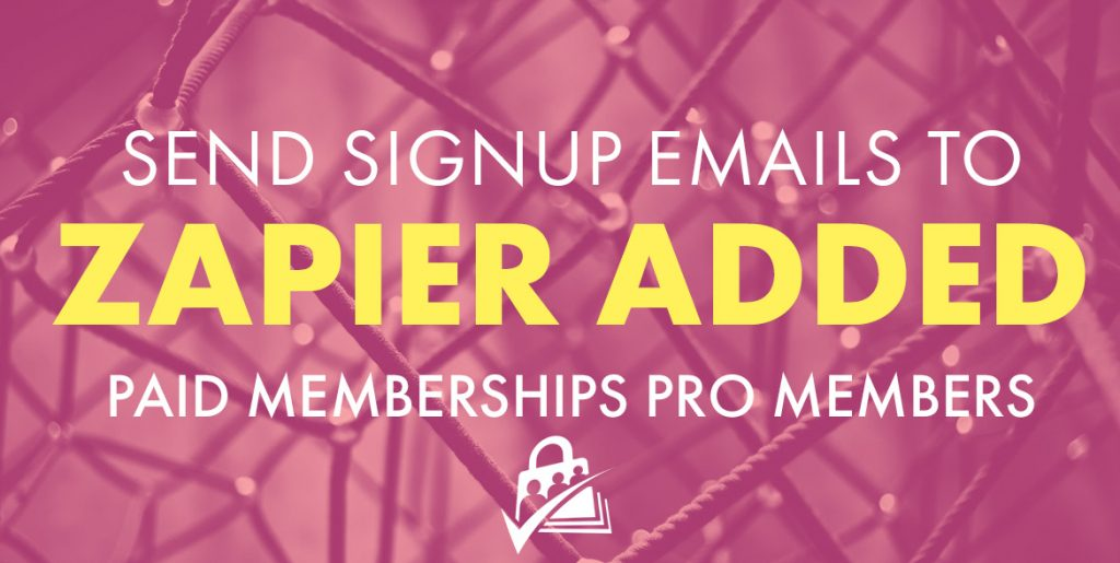 Send signup emails to Zapier Added Paid Memberships Pro Members
