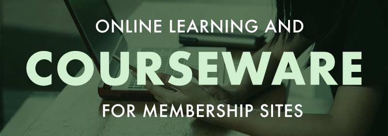 Online Learning and Courseware for Membership Sites