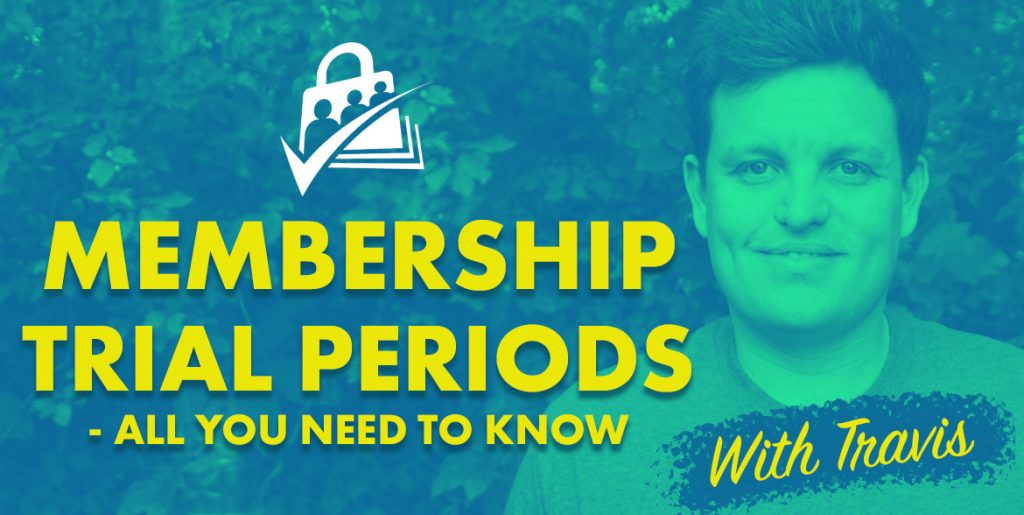 Membership Trial Periods - All You Need To Know