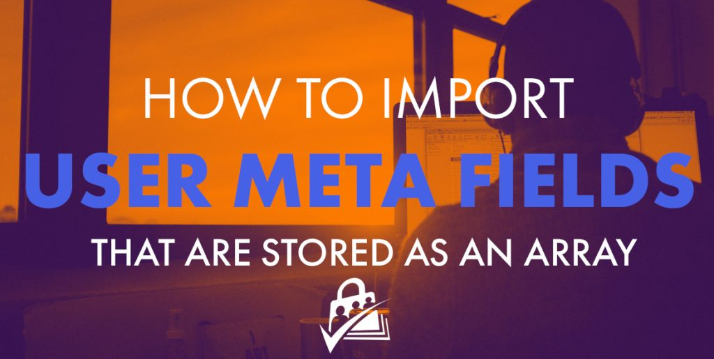 import user meta fields that are stored as an array