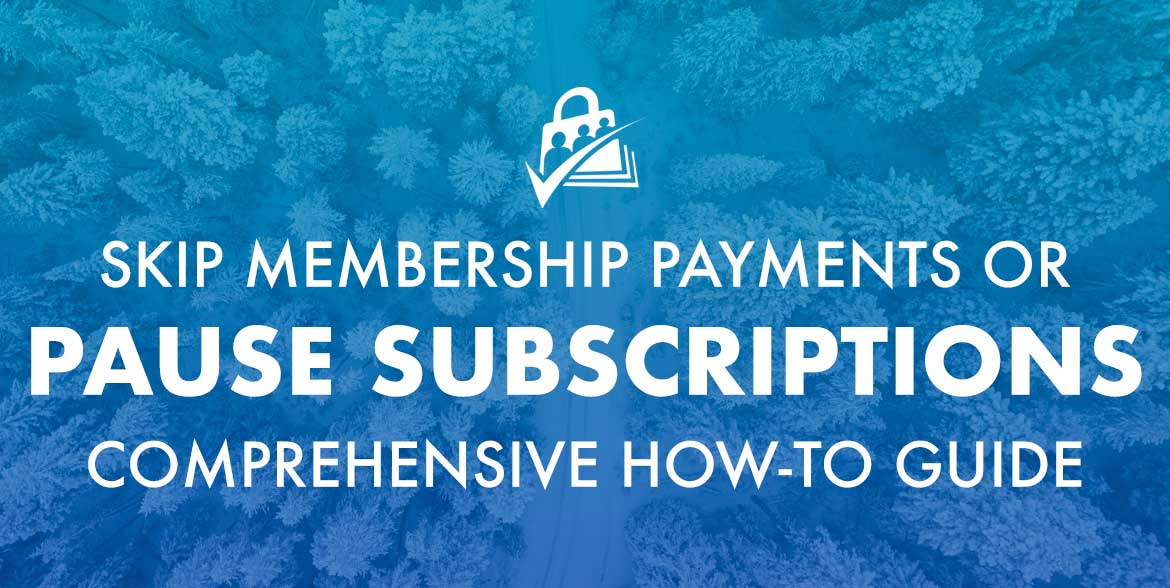 Skip membership payments or pause subscriptions guide