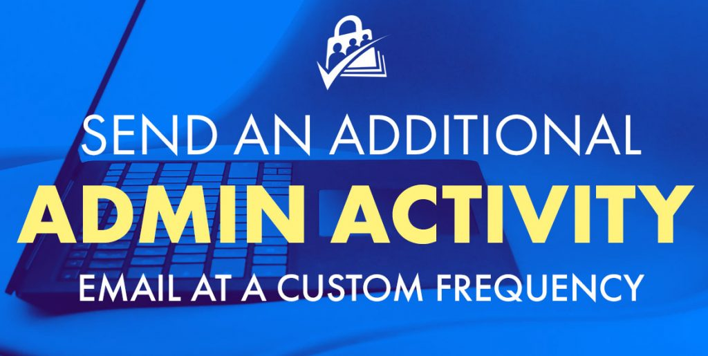 Send an Additional Admin Activity Email at a Custom Frequency