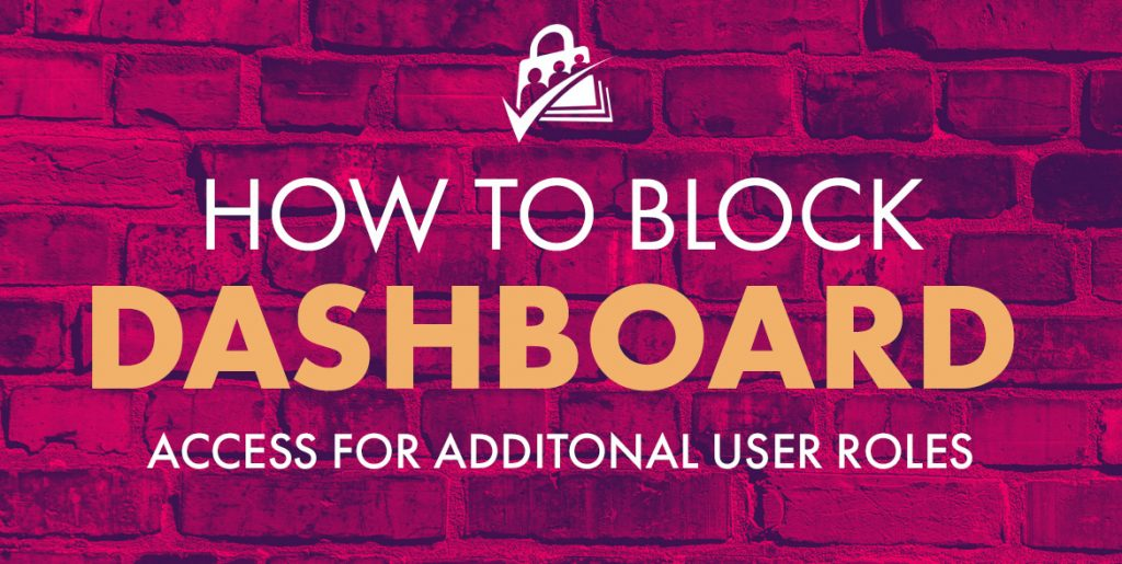 Block Dashboard Access for Additional User Roles