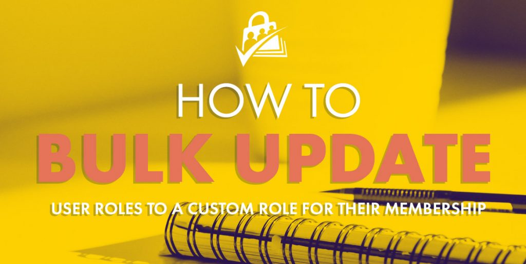 How to Bulk Update User Roles to a Custom Role for Their Membership Level