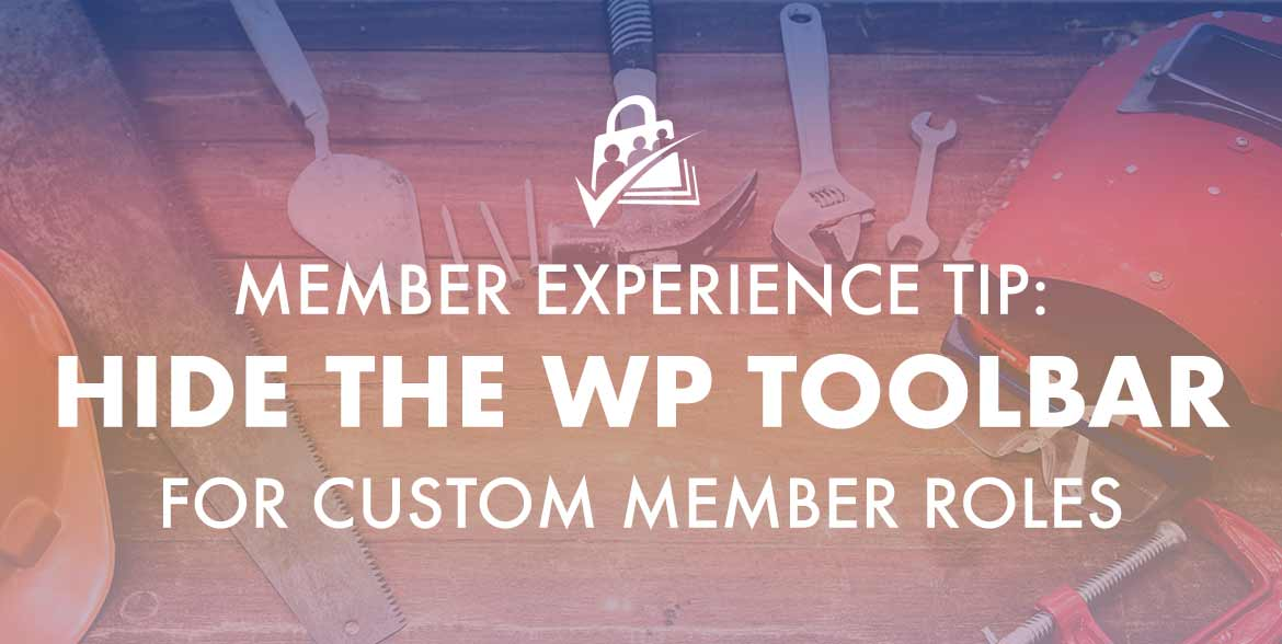 Hide the WordPress Toolbar for Custom Member Roles