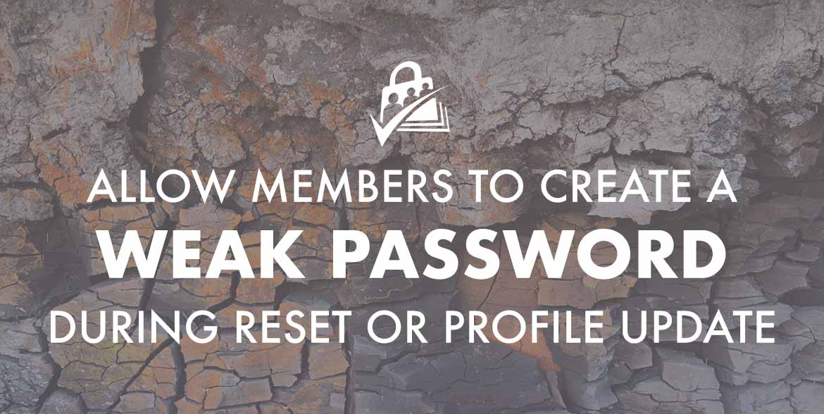 Allow members to create a weak password during reset or profile update