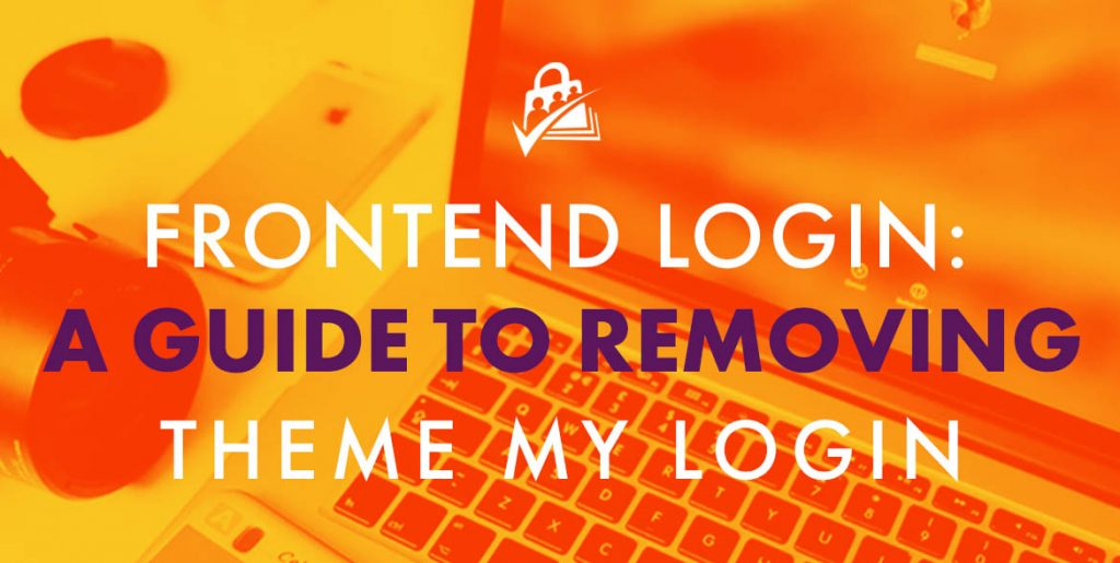 Frontend Login with PMPro: A guide to removing Theme My Login.