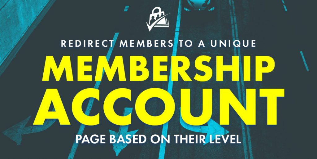 Redirect Members to a Unique Membership Account Page Based on Their Level.