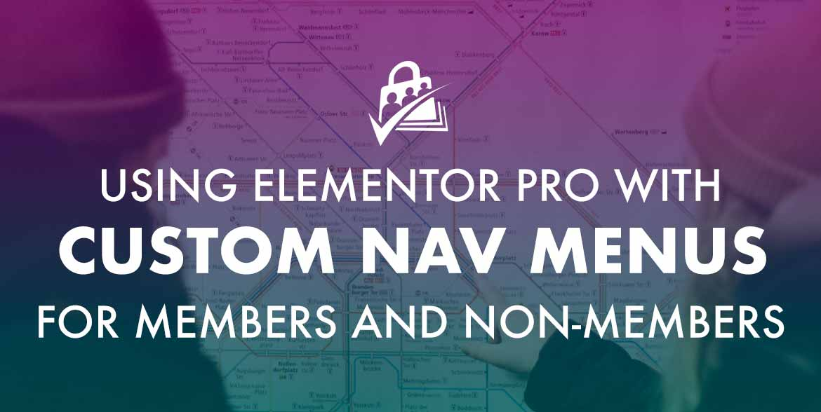 Customize Navigation Menus by Membership Level with Elementor and Paid Memberships Pro