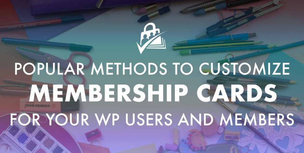 Methods to Customize Membership Cards for WP Users and PMPro Members