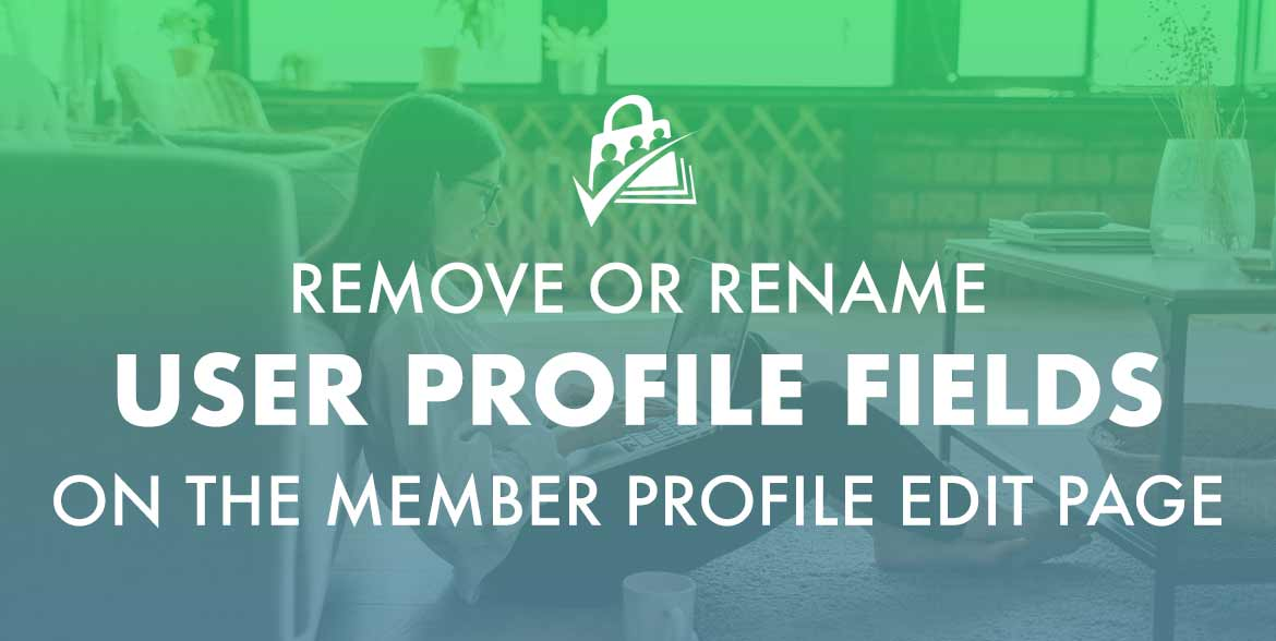 Remove or rename user profile fields on the Member Profile Edit page