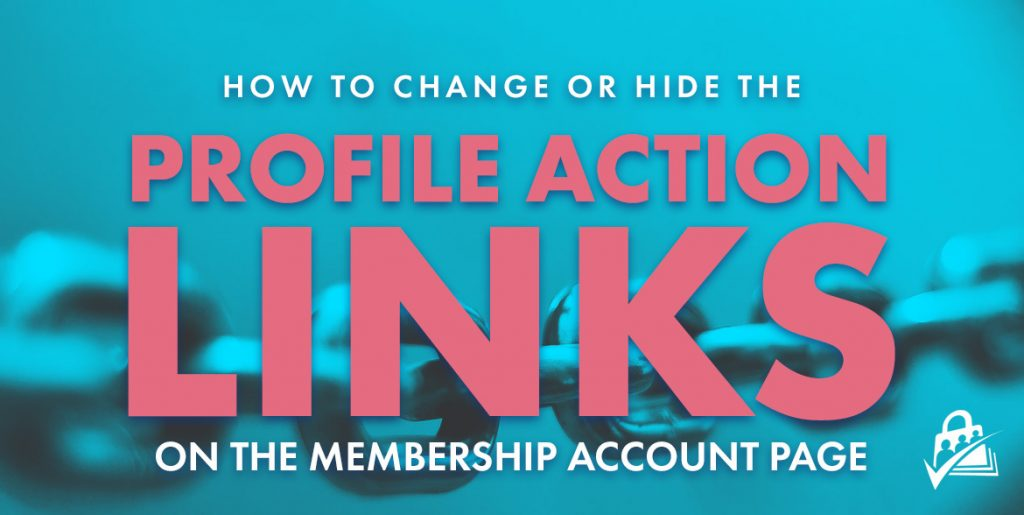how to change or hide the profile action links on the memebrship account page