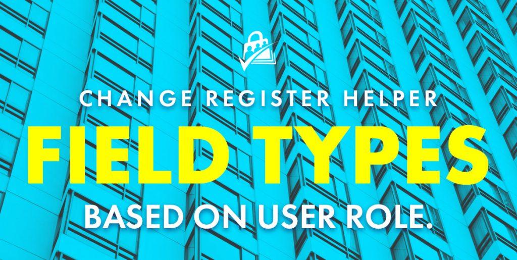 Change register helperfield types based on user role