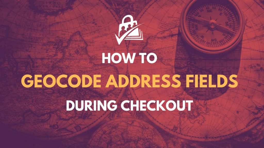 How to Geocode Address Fields during Checkout