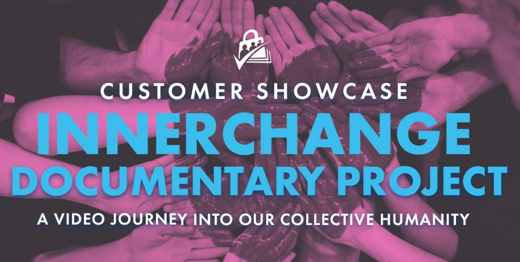 Customer Showcase Innerchange Documentary Project: A video Journey into our Collective Humanity