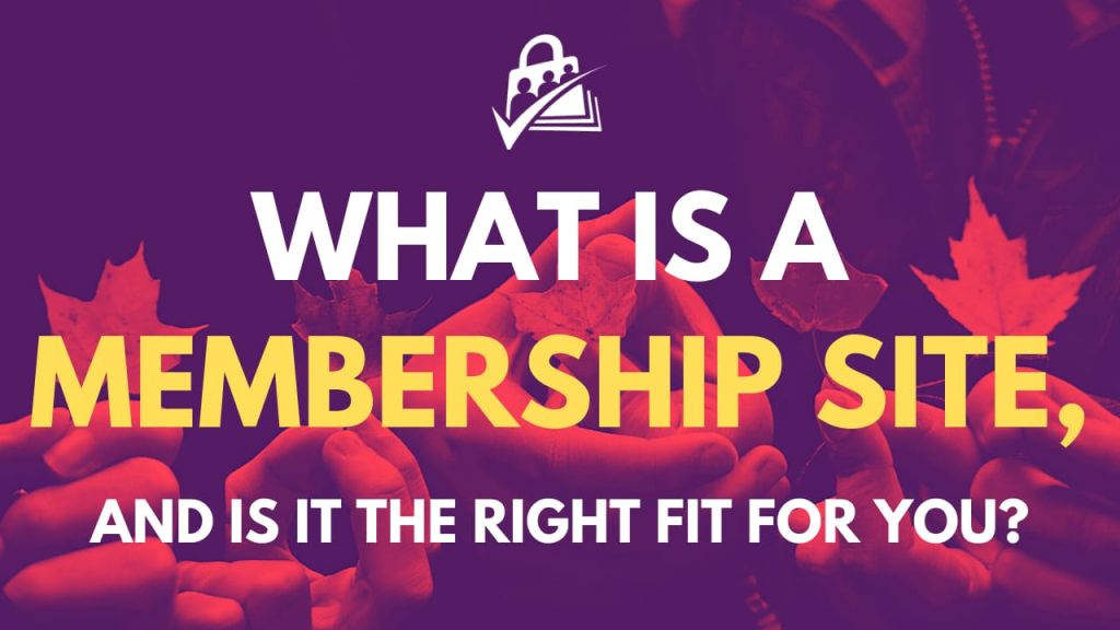 What is a membership site and is it the right fit for you?