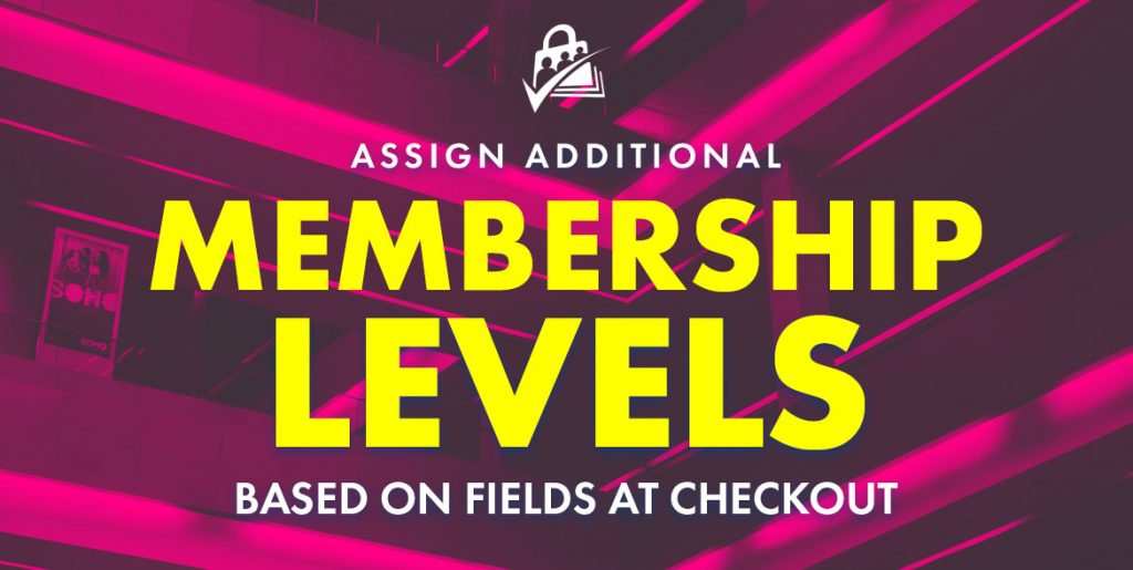 Banner for Assign Additional Membership Levels Based on Fields at Checkout