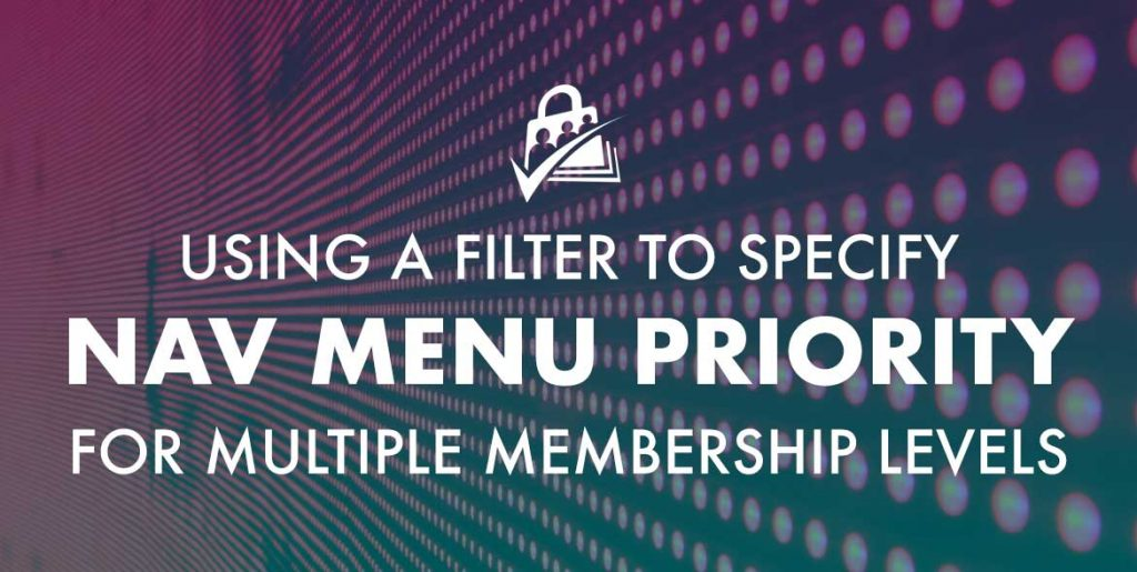 Banner graphic for Using a Filter to Specify Nav Menu Priority for Multiple Membership Levels