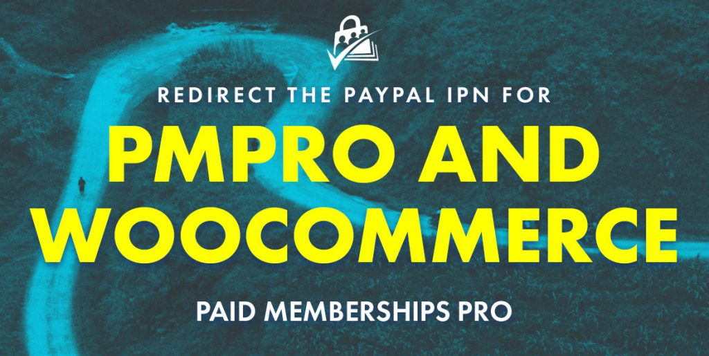 Redirect the PayPal IPN for PMPro and WooCommerce