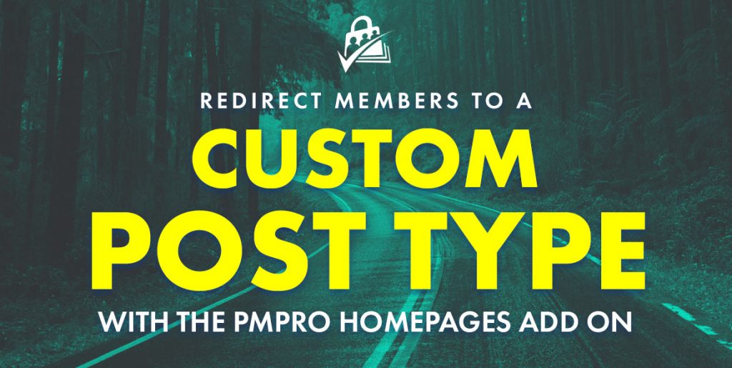 Redirect Members to a Custom Post Type with the PMPro Homepages Add On