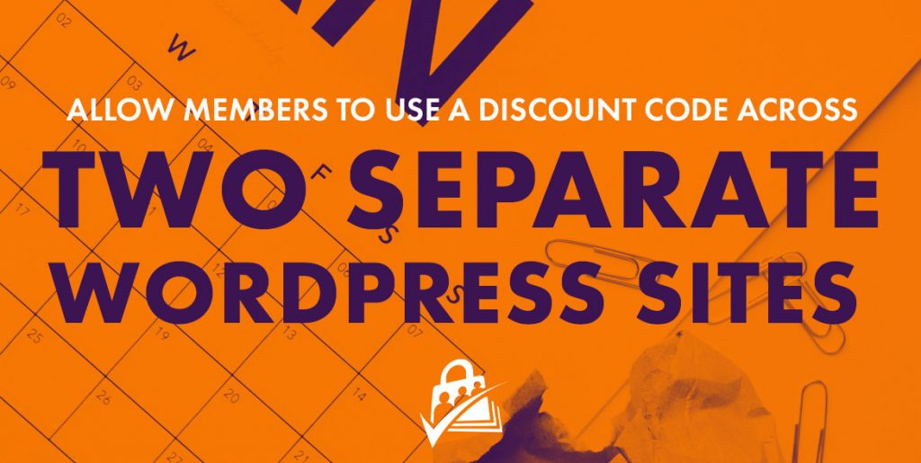 Allow members to use a discount code across two separate WordPress sites