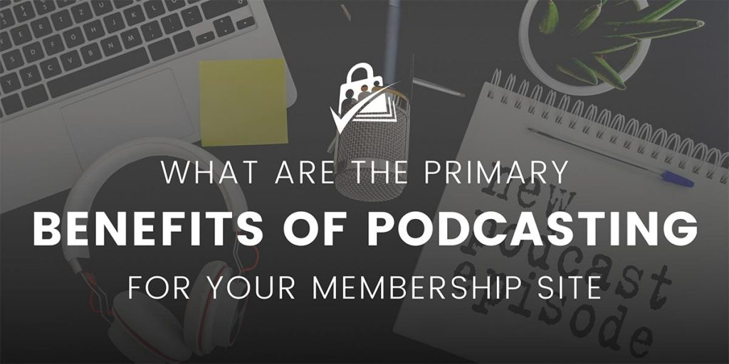 Banner image for the Benefits of Podcasting for Membership Sites article