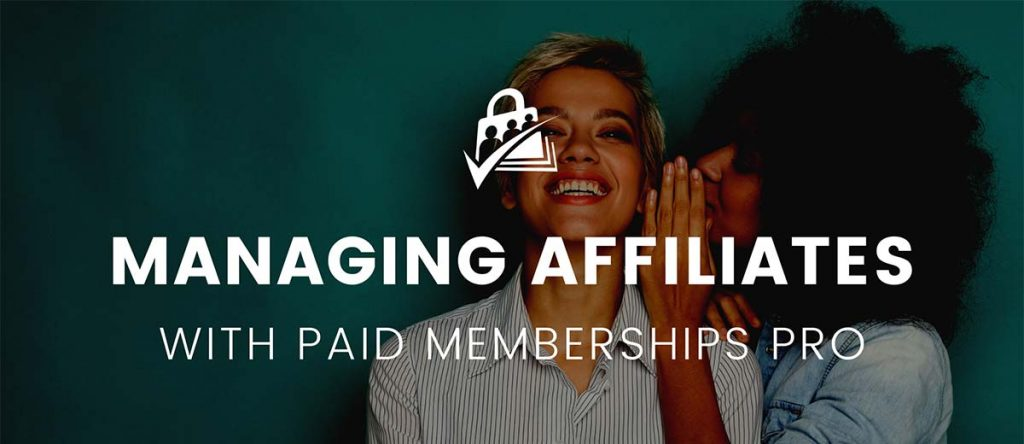 Banner graphic for Managing Affiliates with Paid Memberships Pro