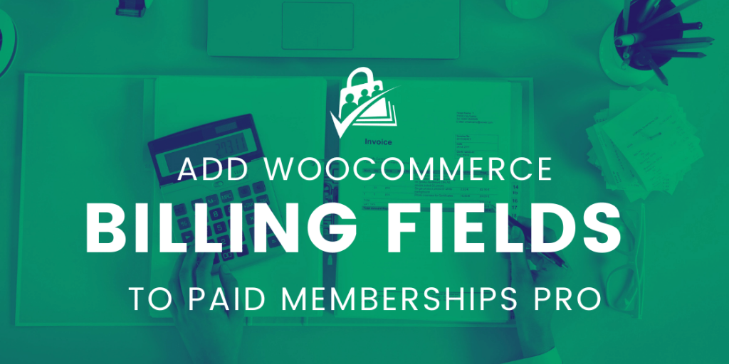 Add woccomerce billing fields to paid memberships pro