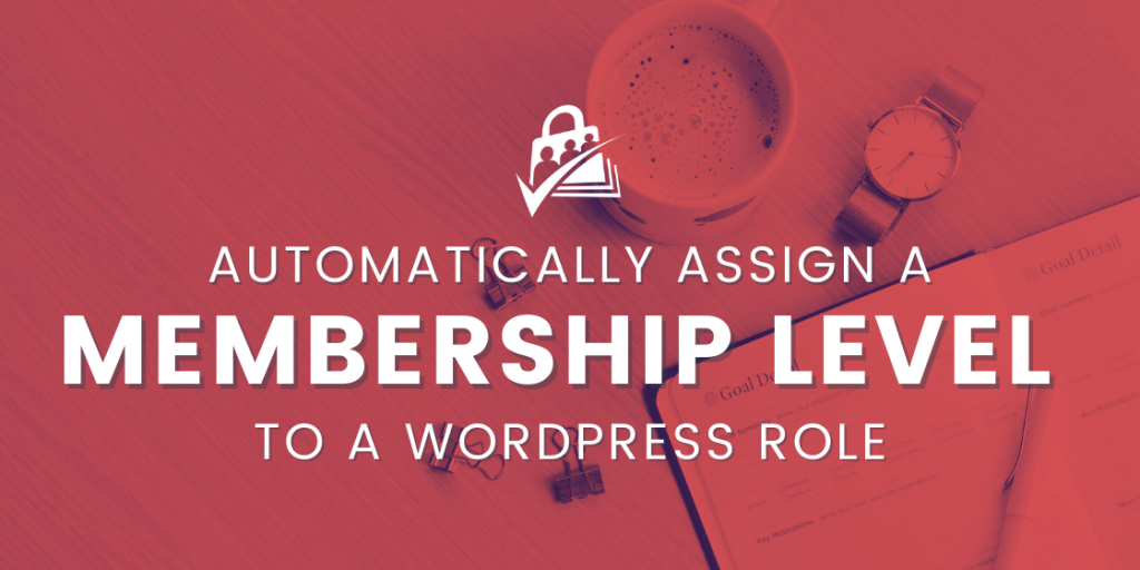 automatically assign a membership level to a wordpress role