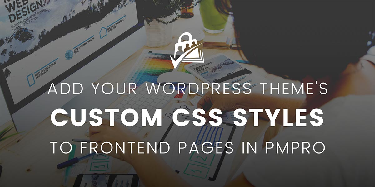 Banner for Add Your WordPress Theme's Custom CSS Styles to Frontend Pages in PMPro