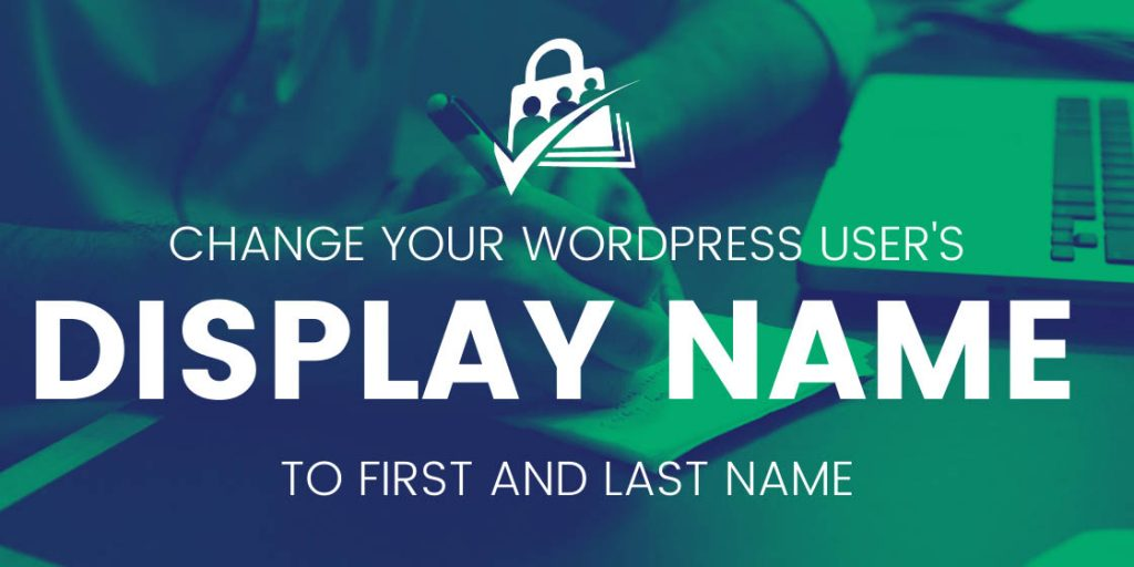 Banner graphic for Change Your WordPress User's Display Name to First and Last Name