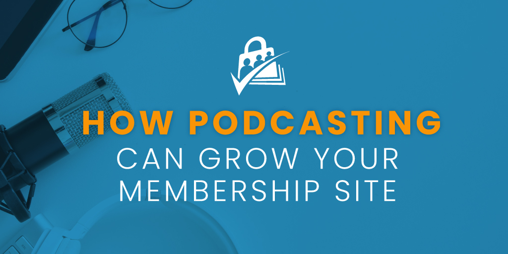 How podcasting can grow your membership site