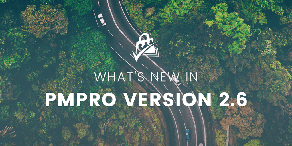 PMPro Version 2.6 Release Notes