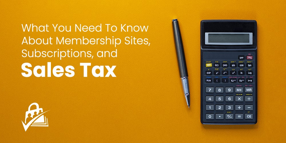 Subscription Tax, Subscription Billing, and Membership Sites