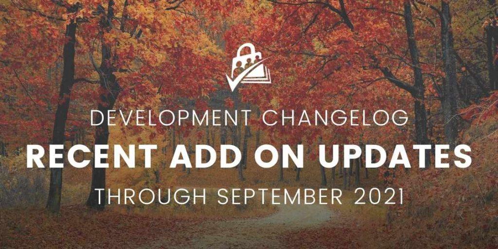 Development Changelog for Recent Add On Updates through September 2021